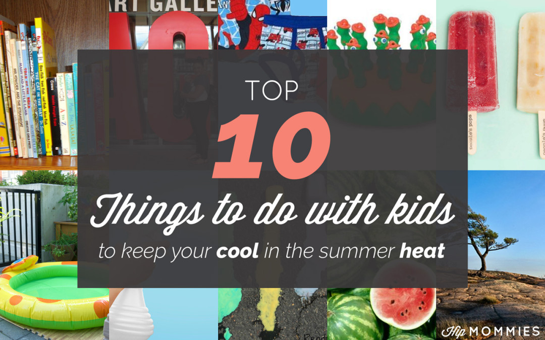Top 10 – Things to do with kids to keep your cool in the summer heat