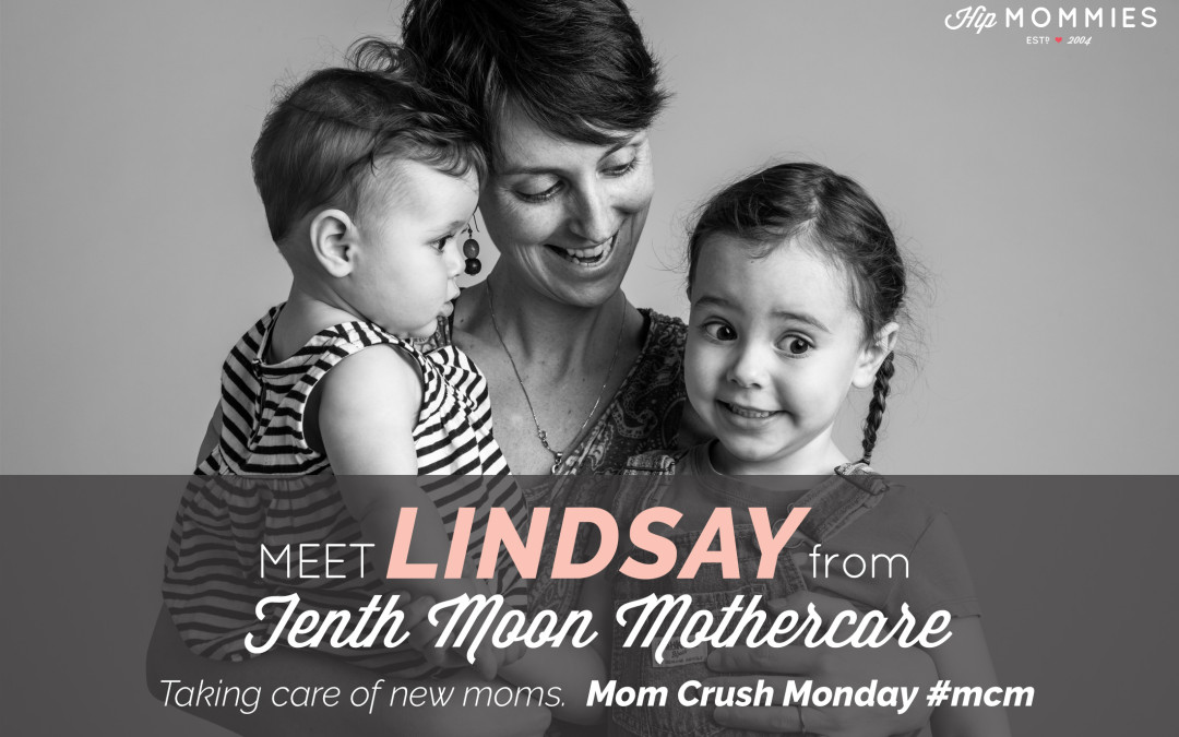 Mom Crush Monday! Lindsay Forsey from Tenth Moon Mothercare, Keeping New Mom's Needs in Mind.