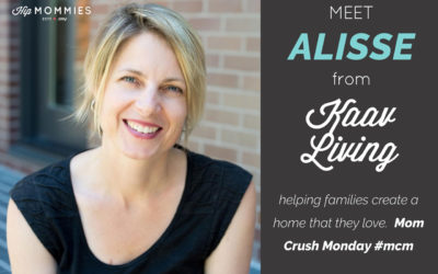 Mom Crush Monday, Alisse Houweling from KAAV LIVING helping families create a home that they love.